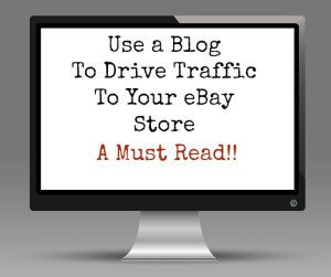 Using a Blog To Drive Traffic To Your eBay Store