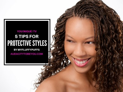 5 TIPS FOR PROTECTIVE STYLES