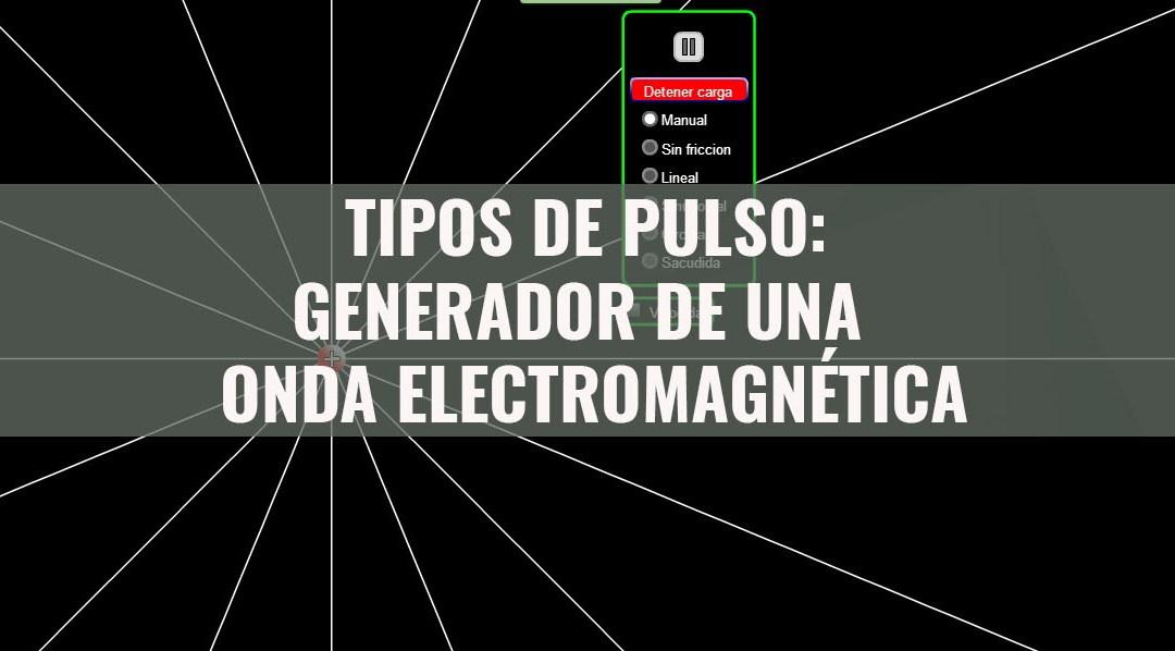 Tipos de Pulso: Generador de una Onda Electromagnética