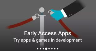 Early Access section of Google Play now showing giving you access to Apps and Game still in testing