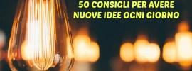 50 consigli per avere nuove idee ogni giorno