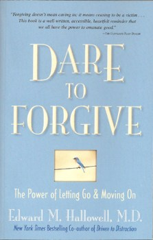Dare to Forgive The Power of Letting Go and Moving On