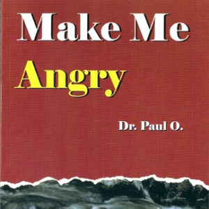 You Cant Make Me Angry By Dr Paul O