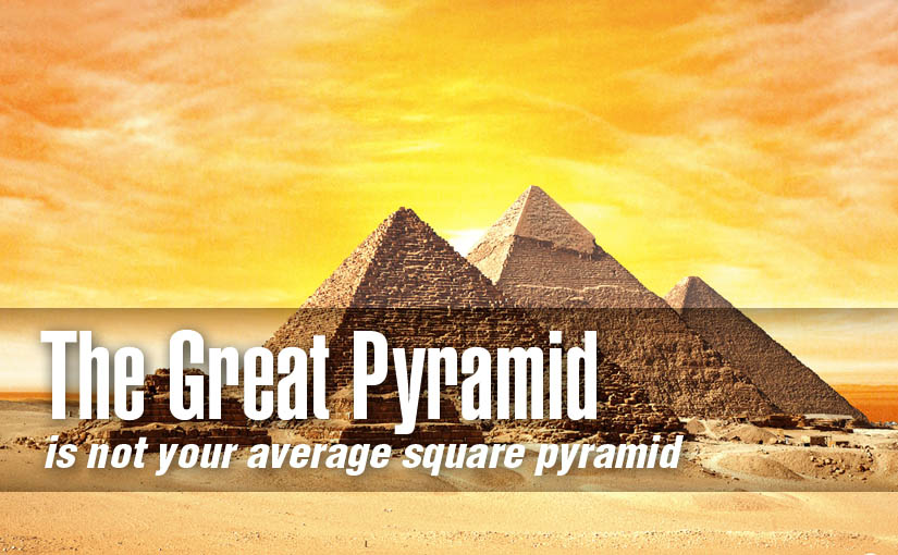 The Great Pyramid is not Your Average Square Pyramid