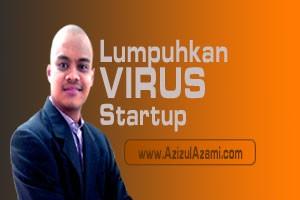 Lumpuhkan Virus Startup !