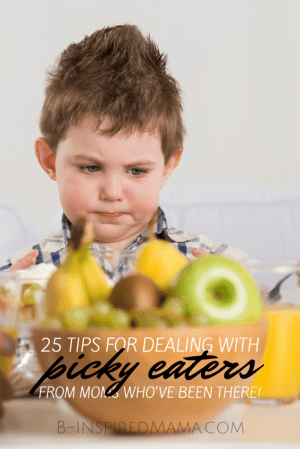 25 Tips for Dealing with Picky Eaters - From Moms Who've Been There at B-Inspired Mama