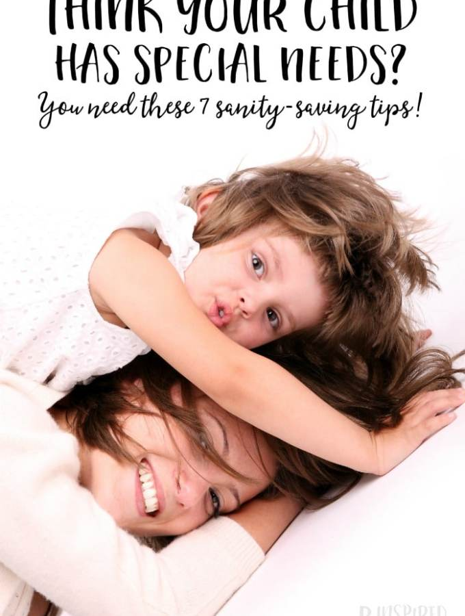 7 Sanity-Saving Tips if You Think Your Child has Special Needs