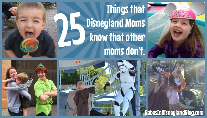 25 Things that Disneyland Moms know that other moms don't