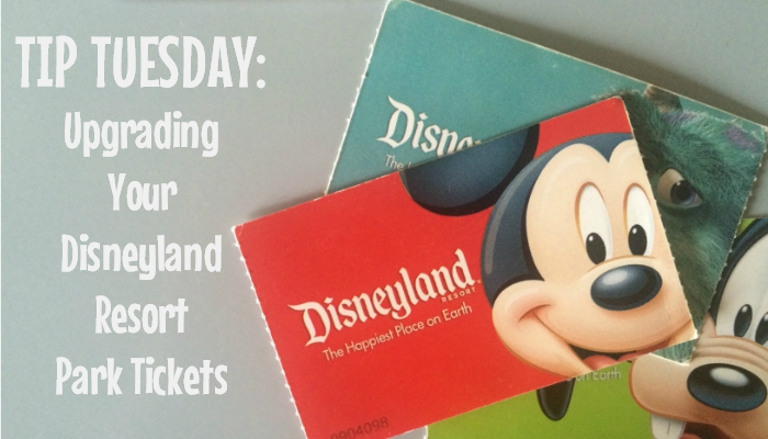 Tip Tuesday: Upgrading your Disneyland Park Tickets