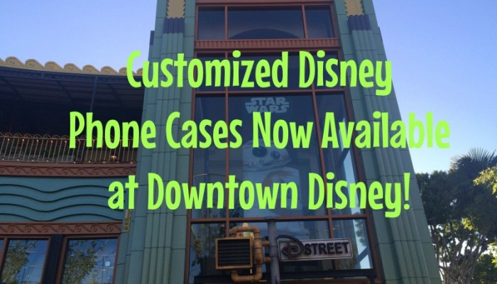 Customized Disney Phone Cases Now Available at Downtown Disney!
