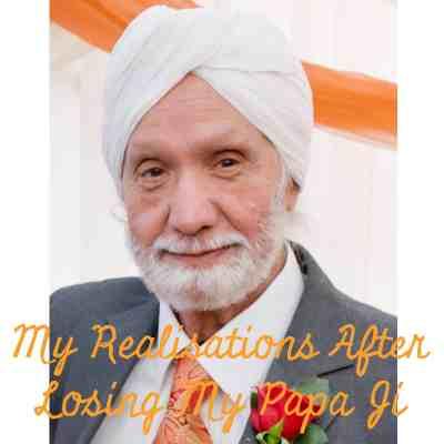 My Realisations After Losing My Papa Ji