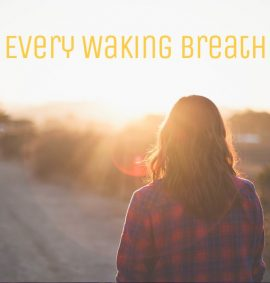 Every Waking Breath