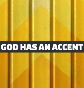 God Has An Accent
