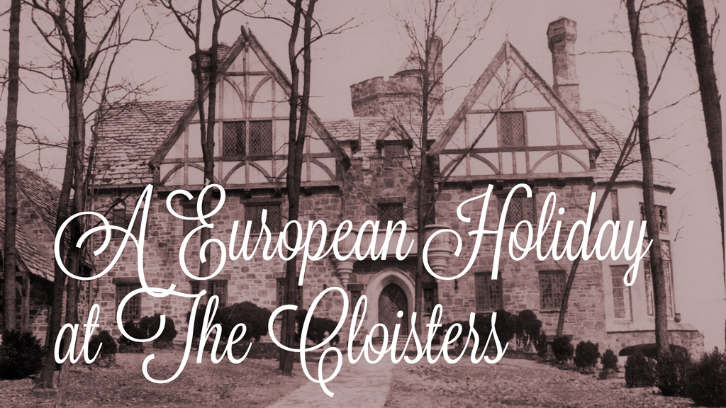 A European Holiday at The Cloisters