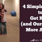 4 Simple Ways to Get Kids (and Ourselves!) More Active