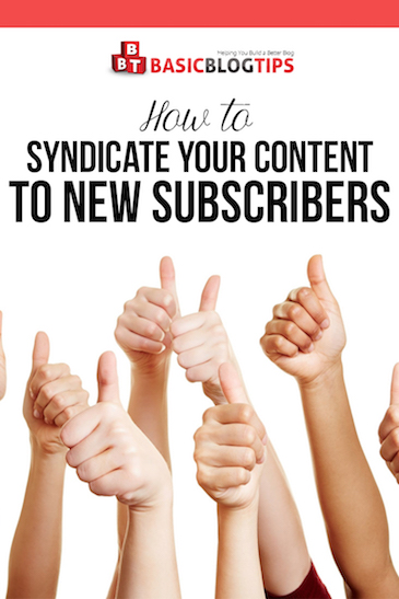 How to Syndicate Your Content To New Subscribers