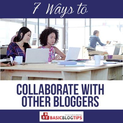 7 Ways to Collaborate with Other Bloggers