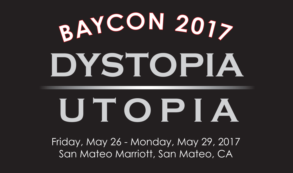 BayCon 2017 Dystopia / Utopia, Friday, May 26—Monday, May 29, 2017, San Mateo Marriott San Francisco Airport
