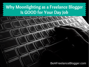 Why Moonlighting as a Freelance Blogger Is GOOD for Your Day Job image