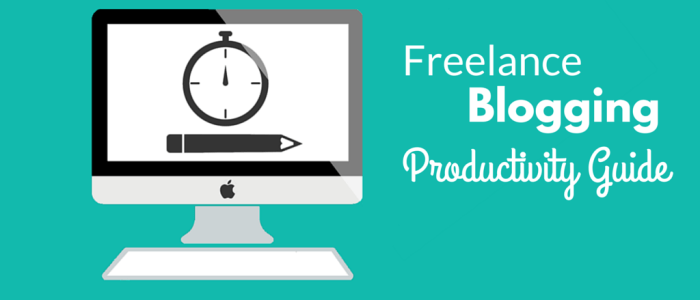 Freelance Blogging Productivity: The Only Guide You'll Ever Need
