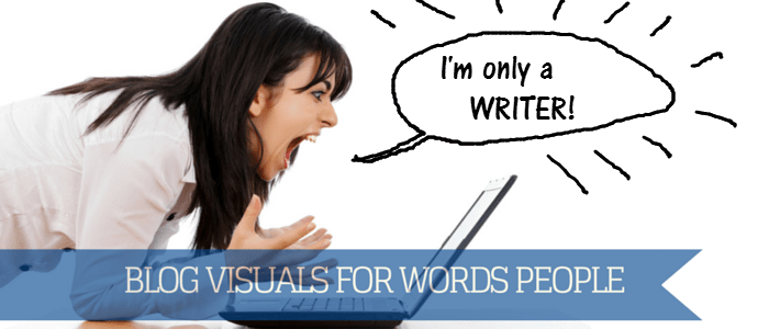 Blog Visuals: A Guide for the Terminally Word-Brained Writer
