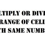 multiply or divide a range of cells with same number