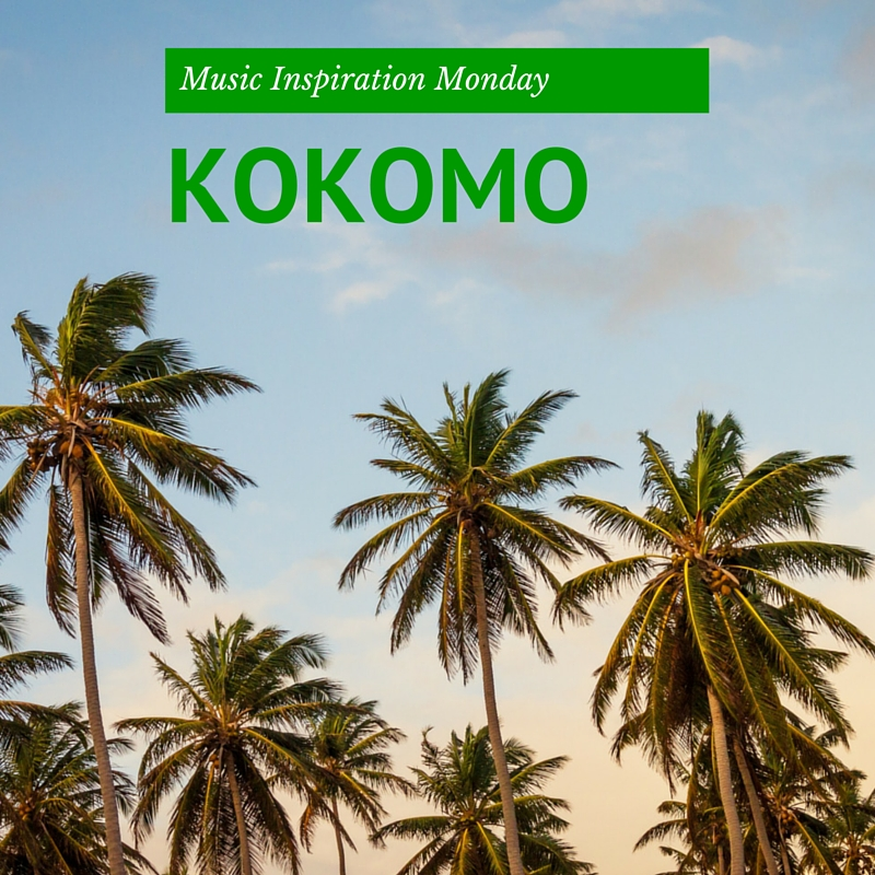 Kokomo – Music Inspiration Monday
