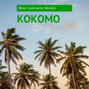 KOKOMO - Music Inspiration Monday