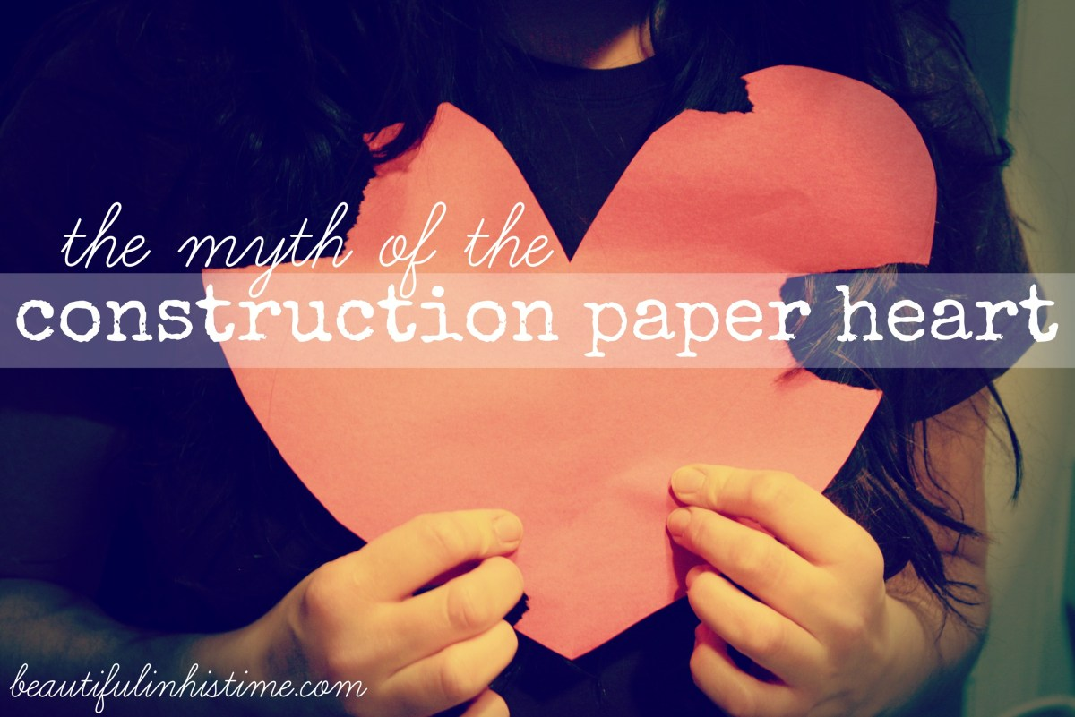 The Myth of the Construction Paper Heart