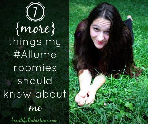 7 {more} things my #allume roomies should know about me