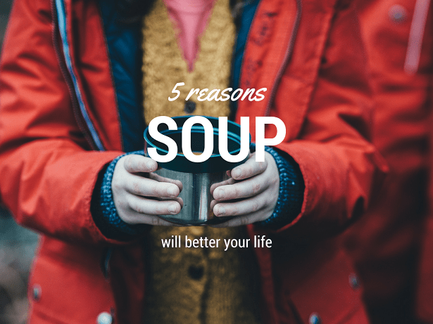 5 reasons soup will better your life