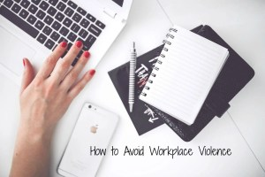 How to Avoid Workplace Violence