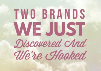Two Brands We Just Discovered And We're Hooked