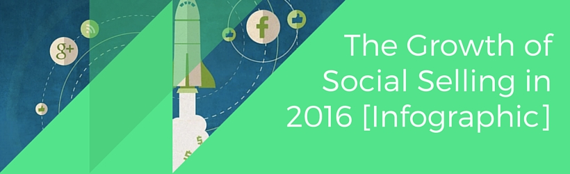The Growth of Social Selling in 2016 [Infographic]