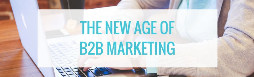 The New Age of B2B Marketing