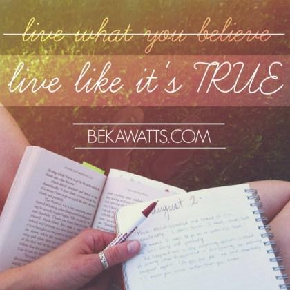 Live like it's true