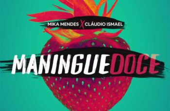 Mika Mendes x Cláudio Ismael - Maningue Doce