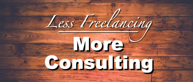 Less freelancing, more consulting