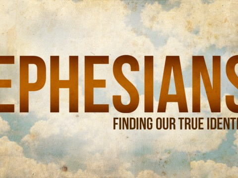 Ephesians - Finding Our True Identity