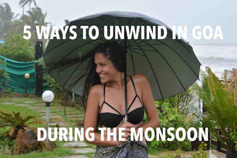 5 WAYS TO UNWIND IN GOA DURING THE MONSOON