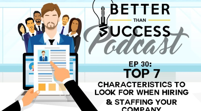 Top 7 Characteristics to Look for When Hiring & Staffing Your Company