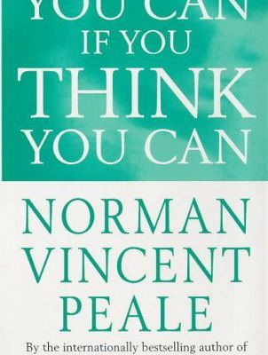 You Can If you Think you Can - Norman Vincent Peale