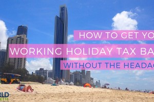 How to Get Your Working Holiday Tax Back Without the Headache