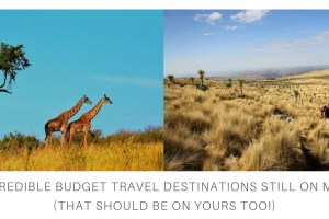 17 Incredible Budget Travel Destinations Still On My List (That Should Be On Yours Too!)