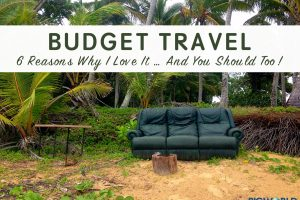 Budget Travel: 6 Reasons Why I Love It … And You Should Too!