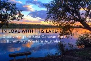 Loving Life at the Lake: Discovering the BEST of the Kununurra Caravan Parks