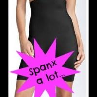 Spanx a lot...