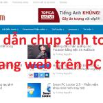 Hướng dẫn chụp ảnh toàn bộ trang web trên PC