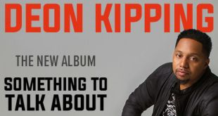 DEON KIPPING is back with the new album SOMETHING TO TALK ABOUT! Get Yours Today!