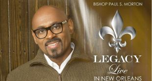 "Bishop Paul S. Morton unveils final solo album, ""Legacy: Live in New Orleans"" 